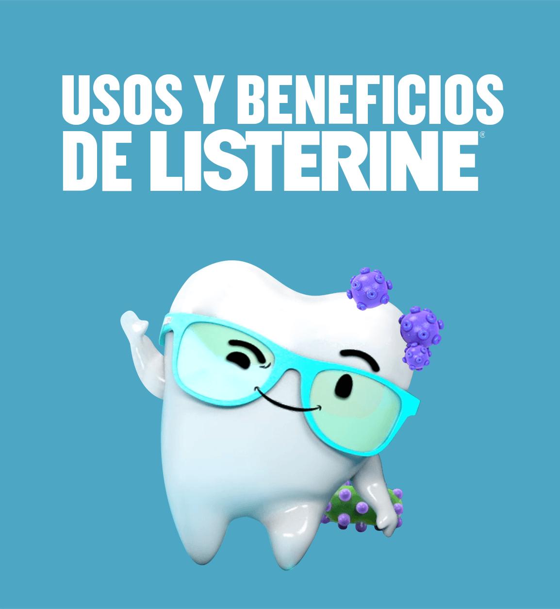 Usos y beneficios de LISTERINE®